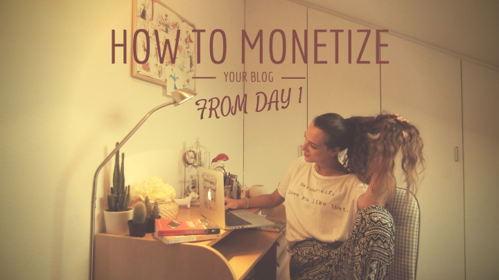 How to Monetize your blog from day 1