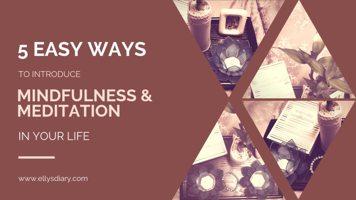 Five Easy Ways to Introduce Meditation and Mindfulness in YourLife